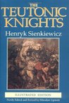 The Teutonic Knights by Henryk Sienkiewicz