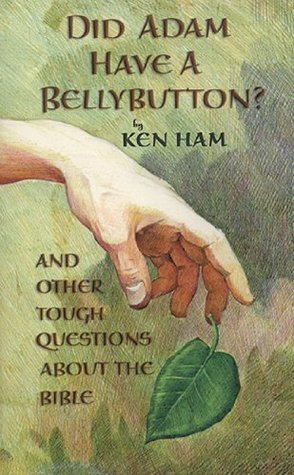 Did Adam Have A Bellybutton? by Ken Ham