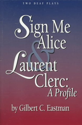 Sign Me Alice & Laurent Clerc by Gilbert C. Eastman