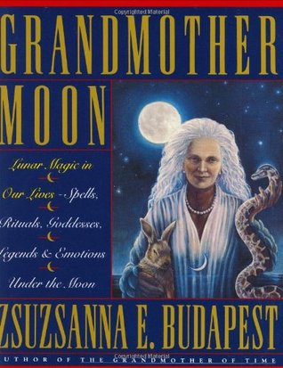Grandmother Moon by Zsuzsanna E. Budapest