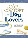 A Cup of Comfort for Dog Lovers: Stories That Celebrate Love, Loyality, and Companionship