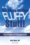 Oh No...Not More of That Fluffy Stuff! The Power of Engagement by Rich Bluni