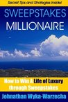 Sweepstakes MILLIONAIRE! - How to win a Life of Luxury through Sweepstakes