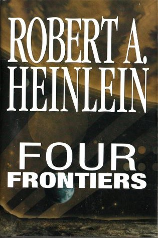 Four Frontiers by Robert A. Heinlein