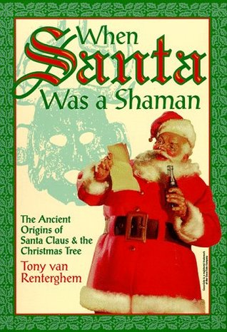 When Santa Was A Shaman: Ancient Origins of Santa Claus & the Christmas Tree