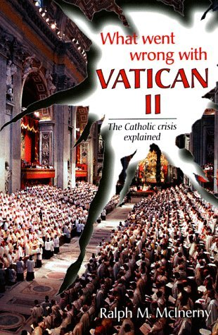 What Went Wrong with Vatican II?: The Catholic Crisis Explained