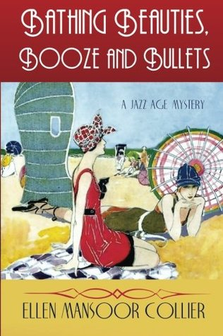 Bathing Beauties, Booze and Bullets (A Jazz Age Mystery #2) by Ellen Mansoor Collier