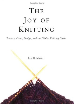 The Joy Of Knitting by Lisa R. Myers