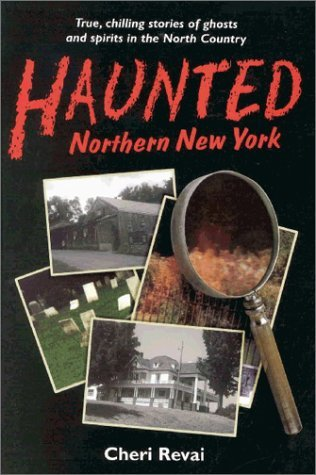 Haunted Northern New York by Cheri Revai
