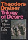 Trilogy of desire: Three novels (The Financier; The Titan; The Stoic)