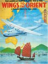 Wings to the Orient: Pan American Clipper Planes, 1935-1945 - A Pictorial History