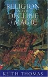Religion and the Decline of Magic: Studies in Popular Beliefs in Sixteenth and Seventeenth Century England