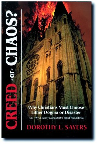 Creed or Chaos? Why Christians Must Choose Either Dogma or Disaster (Or, Why It Really Does Matter What You Believe)