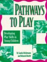 Pathways to Play: Developing Play Skills in Young Children
