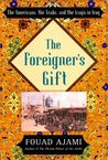 The Foreigner's Gift: The Americans, the Arabs, and the Iraqis in Iraq