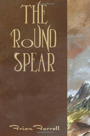 The Round Spear by Frion Farrell