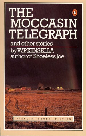 The Moccasin Telegraph and Other Stories by W.P. Kinsella