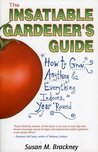 The Insatiable Gardeners Guide: How to Grow Anything  Everything Indoors, Year Round