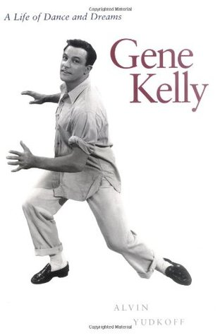 Gene Kelly: A Life of Dance and Dreams