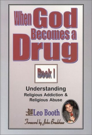 When God Becomes a Drug: Book 1; Understanding Religious addiction & religious abuse