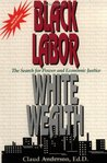 Black Labor, White Wealth: The Search for Power and Economic Justice