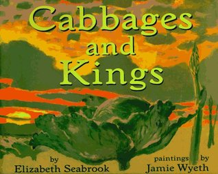 Cabbages and Kings by Elizabeth Seabrook