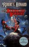 Beyond The Borders (The Robert E. Howard Library, Vol. VII)
