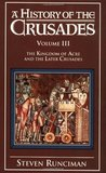 A History of the Crusades, Vol. III by Steven Runciman