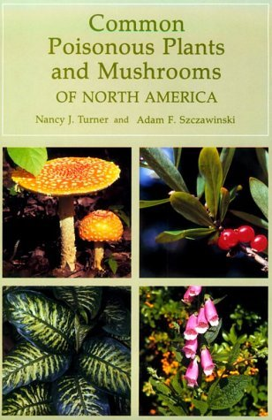 Common Poisonous Plants and Mushrooms of North America by Nancy J. Turner