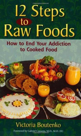12 Steps to Raw Food: How to End Your Addiction to Cooked Food