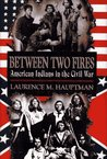 Between Two Fires: American Indians in the Civil War