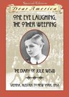 One Eye Laughing, the Other Eye Weeping: The Diary of Julie Weiss, Vienna, Austria, to New York, 1938 (Dear America)