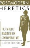 Postmodern Heretics: Catholic Imagination in Contemporary Art