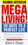 Megaliving!: 30 Days to a Perfect Life - The Ultimate Action Plan for Total Mastery of Your Mind, Body and Character