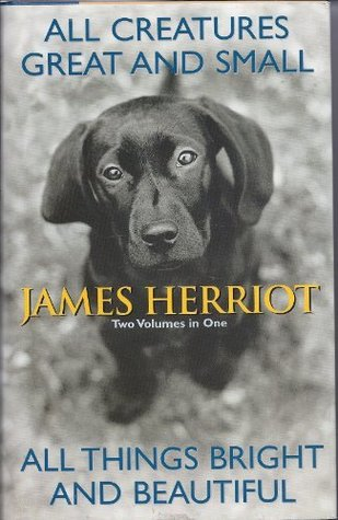 All Creatures Great and Small/All Things Bright and Beautiful by James Herriot