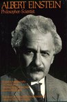 Albert Einstein, Philosopher-Scientist: The Library of Living Philosophers Volume VII