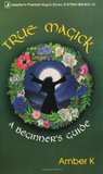 True Magick: A Beginner's Guide a Beginner's Guide