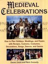Medieval Celebrations: How to Plan Holidays, Weddings, and Feasts with Recipes, Customs, Costumes, Decorations, Songs, Dances, and Games: How to Plan ... Decorations, Songs, Dances, and Games