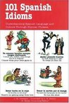 101 Spanish Idioms (101... Language Series)