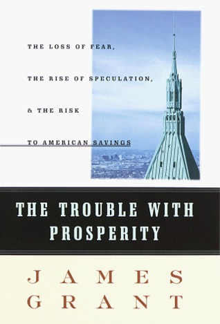 The Trouble With Prosperity by James Grant