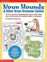 Noun Hounds and Other Great Grammar Games: 20 Fun and Easy Reproducible Games That Help Every Kid Grasp the Essential Rules of Grammar