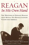Reagan, In His Own Hand: The Writings of Ronald Reagan that Reveal His Revolutionary Vision for America