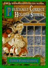 Politically Correct Holiday Stories: For an Enlightened Yuletide Season