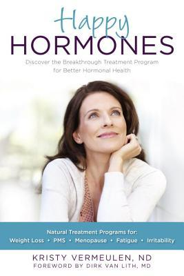 Happy Hormones: The Natural Way to Improve Hormonal Health Including Osteoporosis, Stress, Anxiety, Thyroid Imbalances, and Menopause
