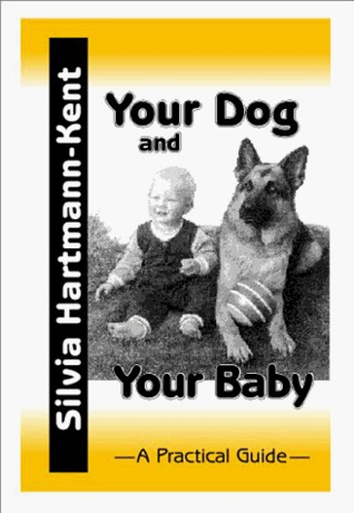 Your Dog and Your Baby by Silvia Hartmann-Kent