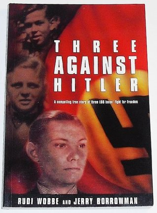 Three Against Hitler by Rudi Wobbe
