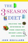 The 3-Season Diet: Solving the Mysteries of Food Cravings, Weight-Loss, and Exercise
