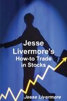 Jesse Livermore's How-To Trade in Stocks