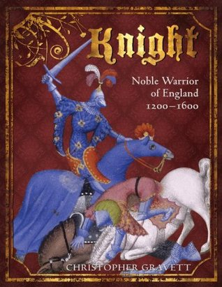 Knight: Noble Warrior of England 1200-1600 (General Military)