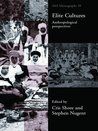 Elite Cultures: Anthropological Perspectives: v. 38 (ASA Monographs)